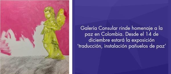 Galería Consular rinde homenaje a la paz en Colombia. Desde el 14 de diciembre estará la exposición 'traducción, instalación pañuelos de paz'