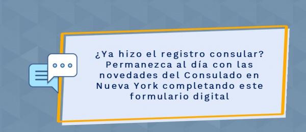¿Ya hizo el registro consular? Permanezca al día con las novedades del Consulado en Nueva York completando este formulario digital